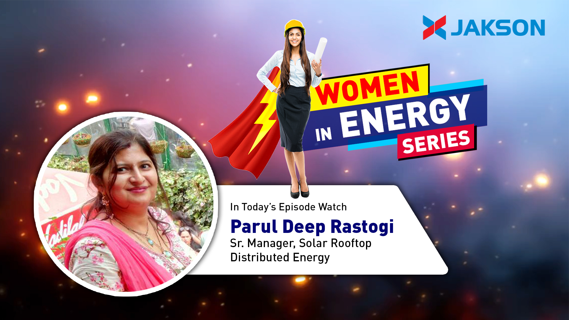 Women in Energy - Episode 5 Watch Ms. Parul Rastogi, Sr. Manager Solar Rooftop Distributed Energy